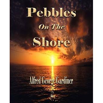 Pebbles On The Shore by Alfred George Gardiner