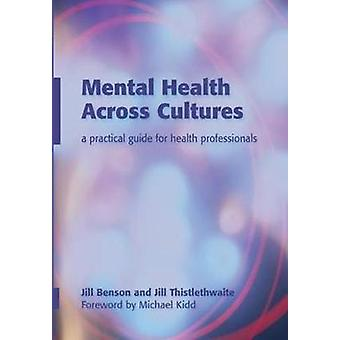 Mental Health Across Cultures A Practical Guide for Health Professionals by Benson & Jill