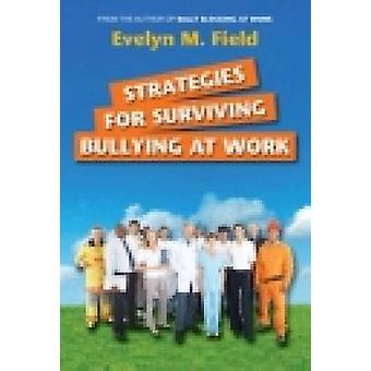 Strategies for Surviving Bullying at Work by Field & Evelyn M.