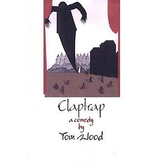 Claptrap A Comedy in Two Acts by Wood & Tom