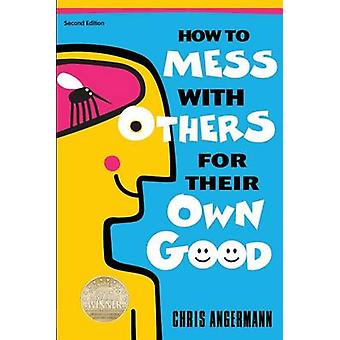 How To Mess With Others For Their Own Good by Angermann & Chris