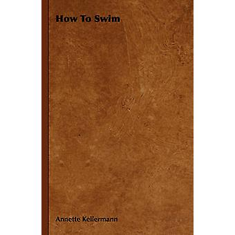 How to Swim by Kellermann & Annette