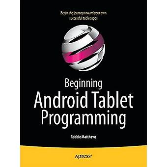 Beginning Android Tablet Programming by Matthews & Robbie