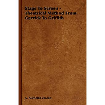 Stage To Screen  Theatrical Method From Garrick To Griffith by Vardac & A. Nicholas