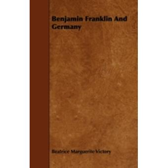 Benjamin Franklin and Germany by Victory & Beatrice Marguerite