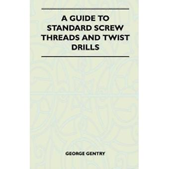 A Guide to Standard Screw Threads and Twist Drills by Gentry & George