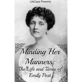 Minding Her Manners The Life and Times of Emily Post by Warner & Jennifer