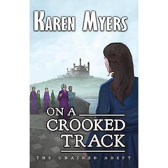 On a Crooked Track A Lost Wizards Tale by Myers & Karen