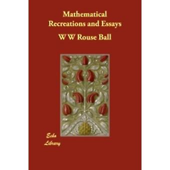 Mathematical Recreations and Essays by Rouse Ball & W W