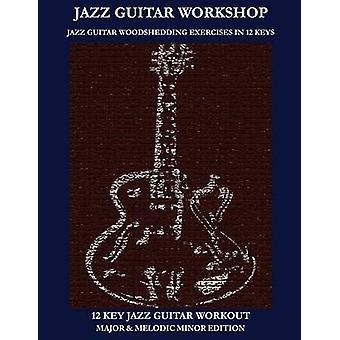 Jazz Guitar workshop  12 key jazz guitar workout Major  Melodic Minor Edition by Green & Robert