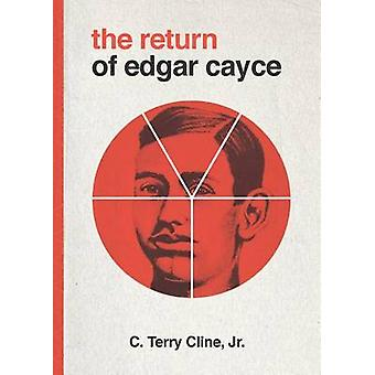 The Return of Edgar Cayce As Transcribed by C. Terrry Cline Jr. by Cline Jr. & C. Terry