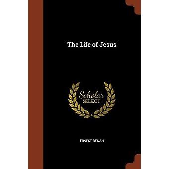 The Life of Jesus by Renan & Ernest