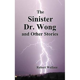 The Sinister Dr. Wong  Other Stories Including Death Flight and Empire of Terror by Wallace & Robert