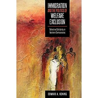 Immigration and the Politics of Welfare Exclusion by Koning & Edward A.
