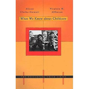 What We Know About Childcare by Alison Clarke-Stewart - Virginia D. A