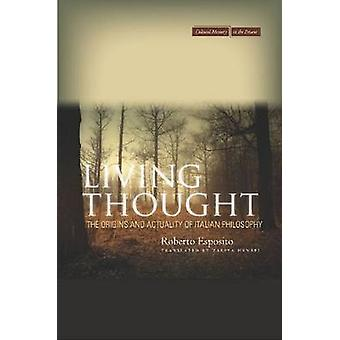 Living Thought - The Origins and Actuality of Italian Philosophy by Ro
