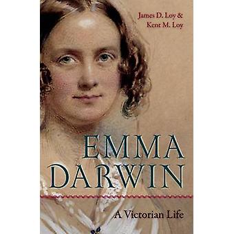 Emma Darwin - A Victorian Life by James D. Loy - 9780813034782 Book