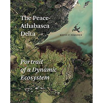 The Peace-Athabasca Delta - Portrait of a Dynamic Ecosystem by Kevin P