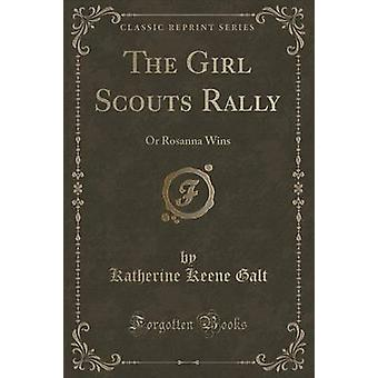 The Girl Scouts Rally - Or Rosanna Wins (Classic Reprint) by Katherine