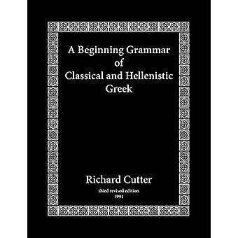 A Beginning Grammar of Classical and Hellenistic Greek by Richard Cut