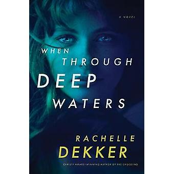 When Through Deep Waters by Rachelle Dekker - 9781496417138 Book