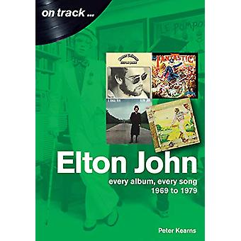 Elton John 1969 to 1979 - On Track by Peter Kearns - 9781789520347 Book