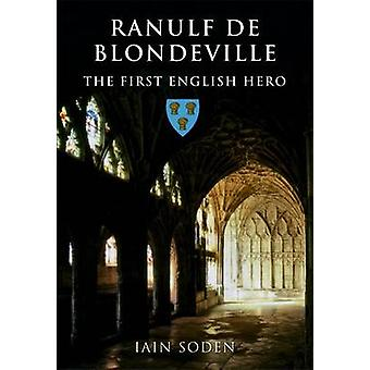 Ranulf de Blondeville - The First English Hero by Iain Soden - 9781848