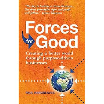 Forces for Good - Creating a better world through purpose-driven busin