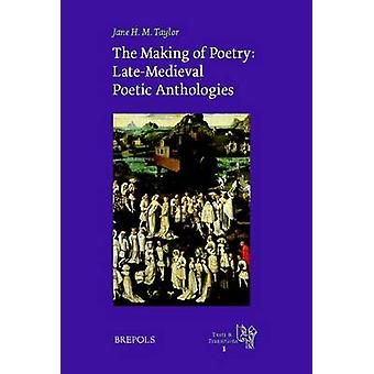 The Making of Poetry - Late-Medieval French Poetic Anthologies by Jane