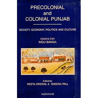 Precolonial and Colonial Punjab - Society - Economy - Politics - and C
