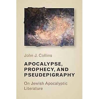 Apocalypse - Prophecy - and Pseudepigraphy - On Jewish Apocalyptic Lit