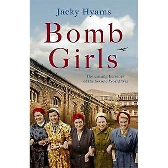 Bomb Girls  Britains Secret Army The Munitions Women of W by Jacky Hyams