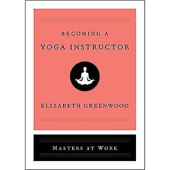 Becoming a Yoga Instructor by Elizabeth Greenwood - 9781501199936 Book
