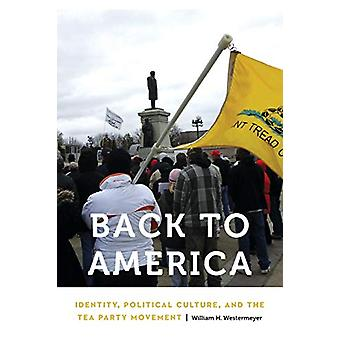 Back to America - Identity - Political Culture - and the Tea Party Mov