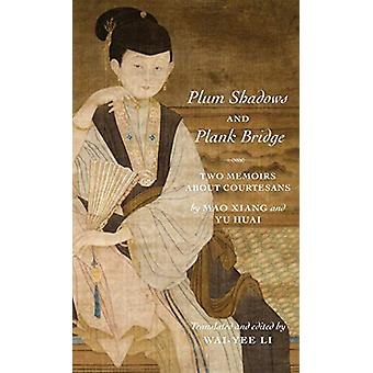 Plum Shadows and Plank Bridge - Two Memoirs About Courtesans by Wai-ye