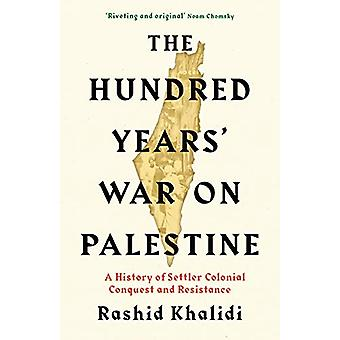The Hundred Years' War on Palestine - A History of Settler Colonial Co