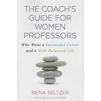 The Coachs Guide for Women Professors by Seltzer & Rena