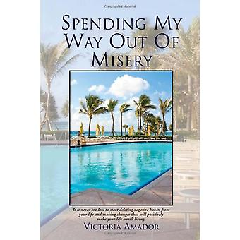 Spending My Way Out of Misery by Victoria Amador - 9781453590720 Book