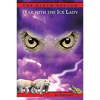 The Ninth Region - War with the Ice Lady by D Scozzari - 9781462406180