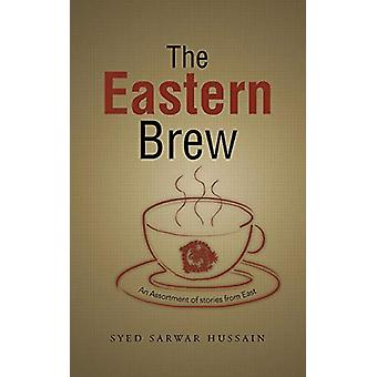The Eastern Brew - An Assortment of Stories from East by Syed Sarwar H