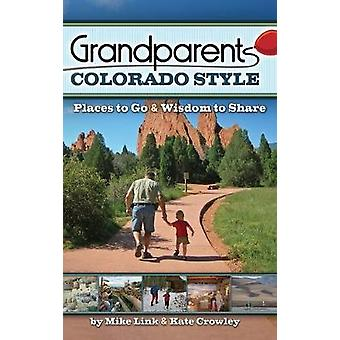 Grandparents Colorado Style - Places to Go & Wisdom to Share by Mi