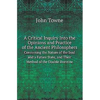 A Critical Inquiry Into the Opinions and Practice of the Ancient Phil