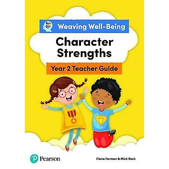 Weaving WellBeing Year 2  P3 Character Strengths Teacher Guide by Fiona FormanMick Rock