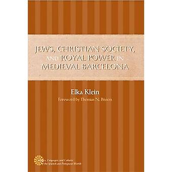 Jews Christian Society and Royal Power in Medieval Barcelona by Elka Klein