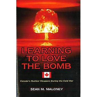 Learning to Love the Bomb by Sean M. Maloney
