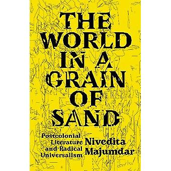 The World in a Grain of Sand Postcolonial Literature and Radical Universalism
