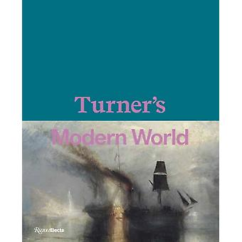 Turners Modern World by Edited by David Blayney Brown & Edited by Amy Concannon & Edited by Sam Smiles