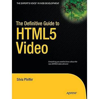 The Definitive Guide to HTML5 Video by Pfeiffer & Silvia