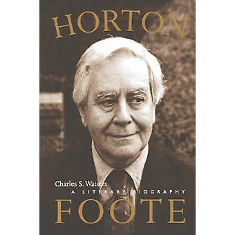 Horton Foote - kirjallisuuden kirjakin Charles S. Watson - 97802927193