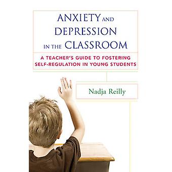 Anxiety and Depression in the Classroom - A Teacher's Guide to Fosteri